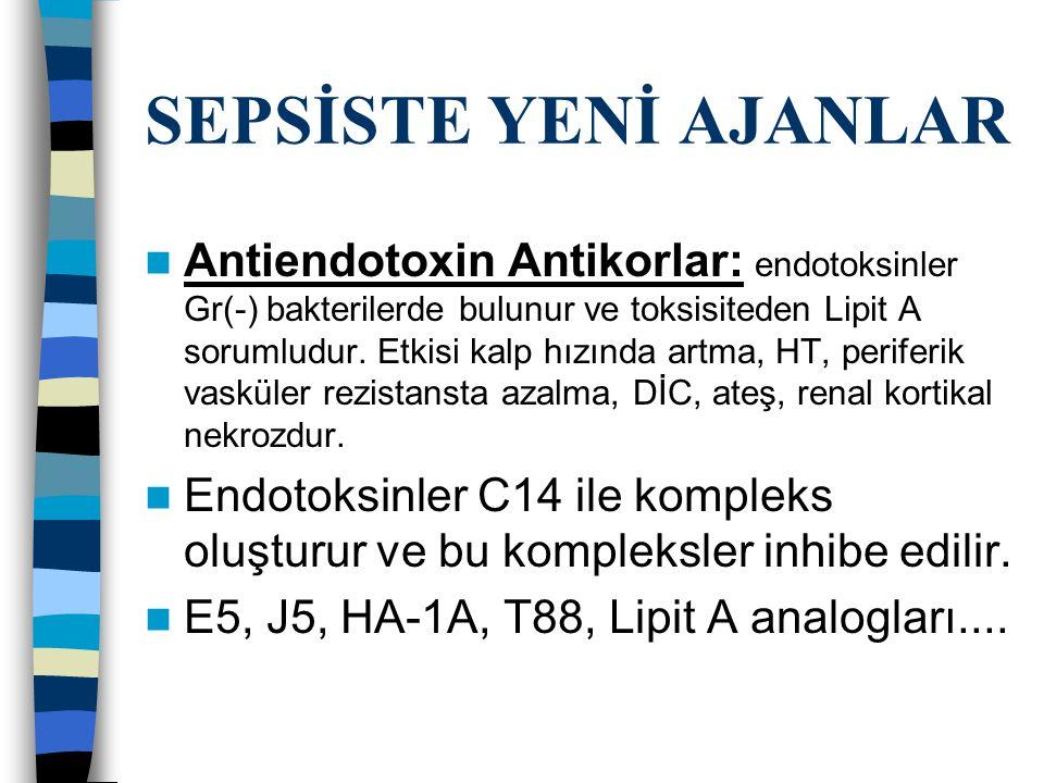 SEPSİSTE YENİ AJANLAR Antiendotoxin Antikorlar: endotoksinler Gr(-) bakterilerde bulunur ve toksisiteden Lipit A sorumludur.