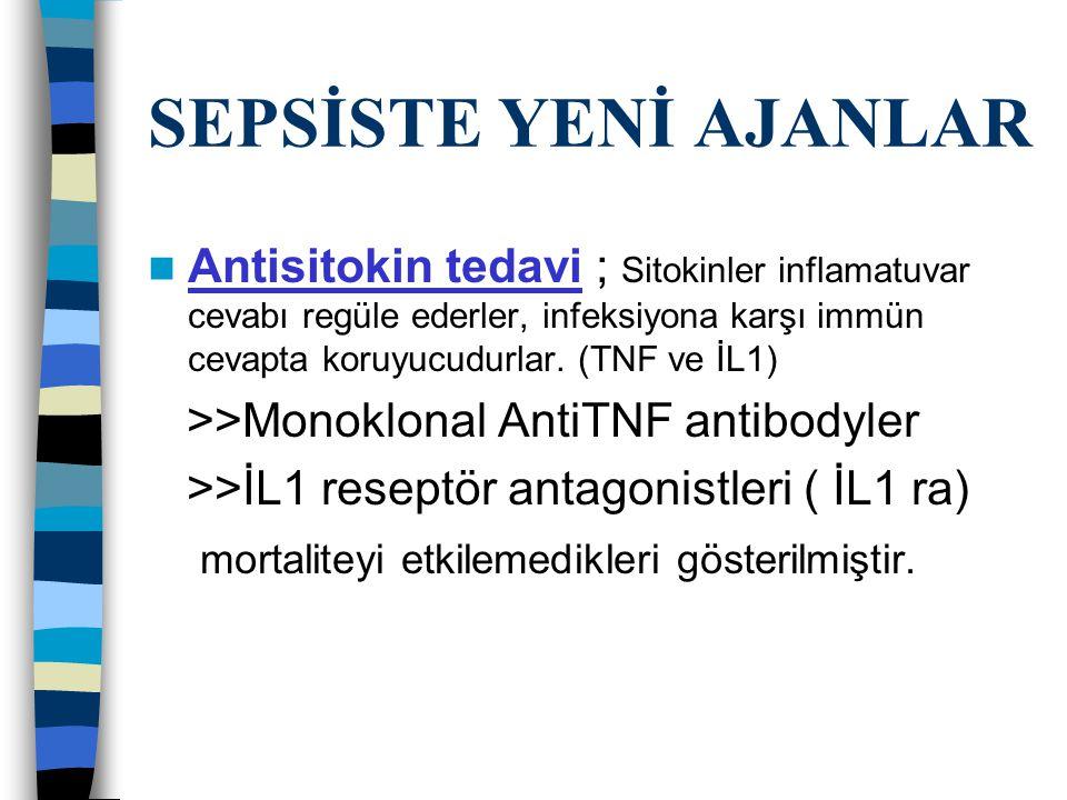 SEPSİSTE YENİ AJANLAR Antisitokin tedavi ; Sitokinler inflamatuvar cevabı regüle ederler, infeksiyona karşı immün cevapta koruyucudurlar.