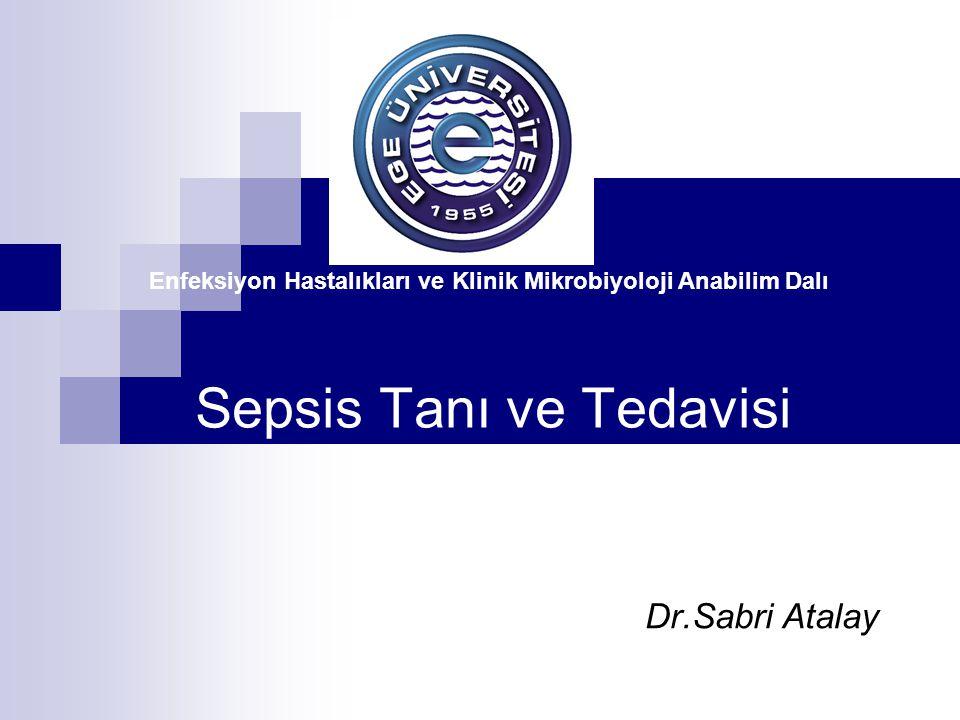 Sepsis Tanı ve Tedavisi Dr.Sabri Atalay Enfeksiyon Hastalıkları ve Klinik Mikrobiyoloji Anabilim Dalı
