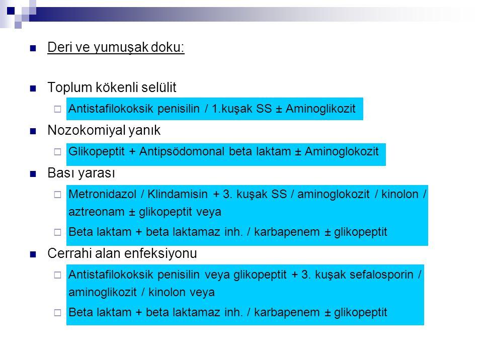 Deri ve yumuşak doku: Toplum kökenli selülit  Antistafilokoksik penisilin / 1.kuşak SS ± Aminoglikozit Nozokomiyal yanık  Glikopeptit + Antipsödomon