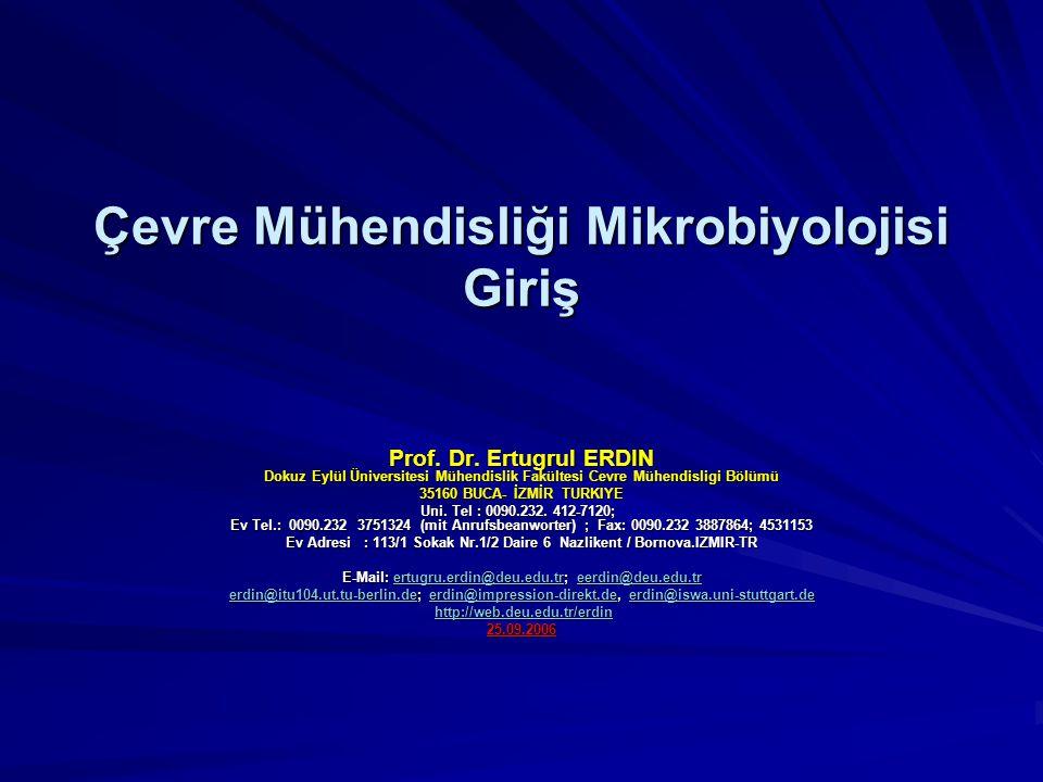 Çevre Mühendisliği Mikrobiyolojisi Giriş Prof. Dr. Ertugrul ERDIN Dokuz Eylül Üniversitesi Mühendislik Fakültesi Cevre Mühendisligi Bölümü 35160 BUCA-