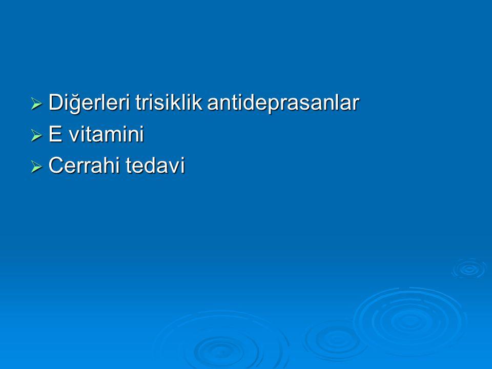  Diğerleri trisiklik antideprasanlar  E vitamini  Cerrahi tedavi
