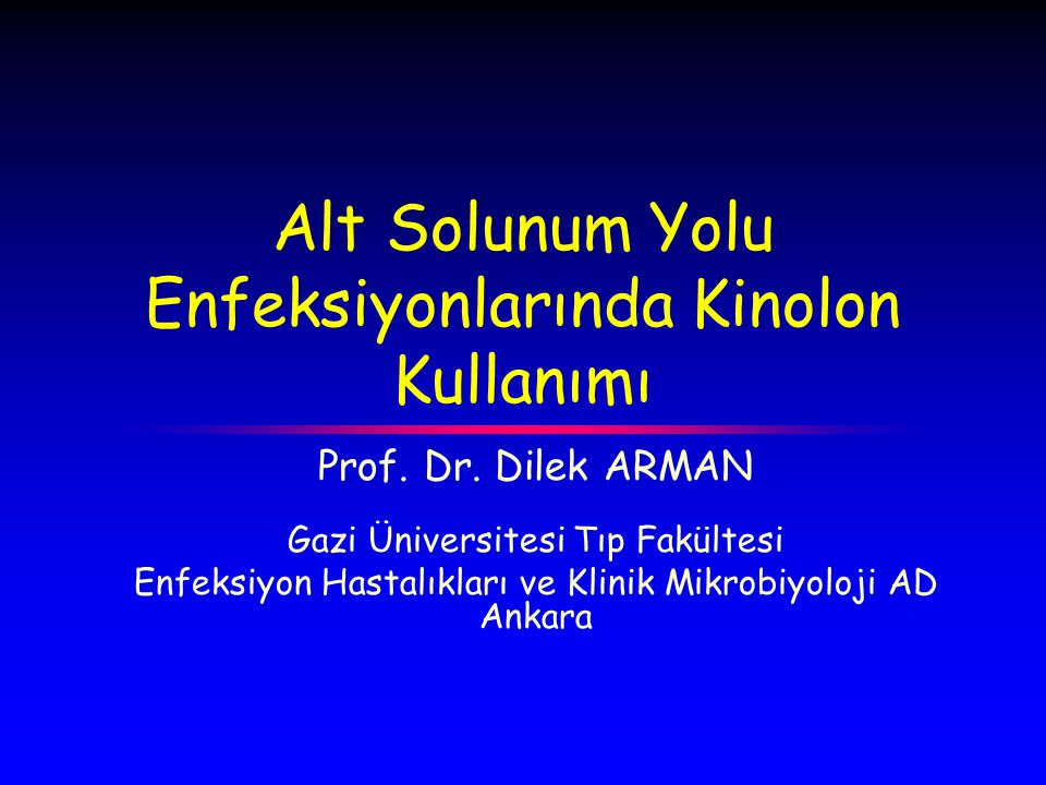 Alt Solunum Yolu Enfeksiyonlarında Kinolon Kullanımı Prof.