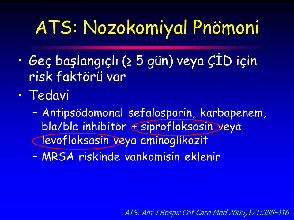 ATS: Nozokomiyal Pnömoni Geç başlangıçlı (≥ 5 gün) veya ÇİD için risk faktörü var Tedavi –Antipsödomonal sefalosporin, karbapenem, bla/bla inhibitör + siprofloksasin veya levofloksasin veya aminoglikozit –MRSA riskinde vankomisin eklenir ATS.