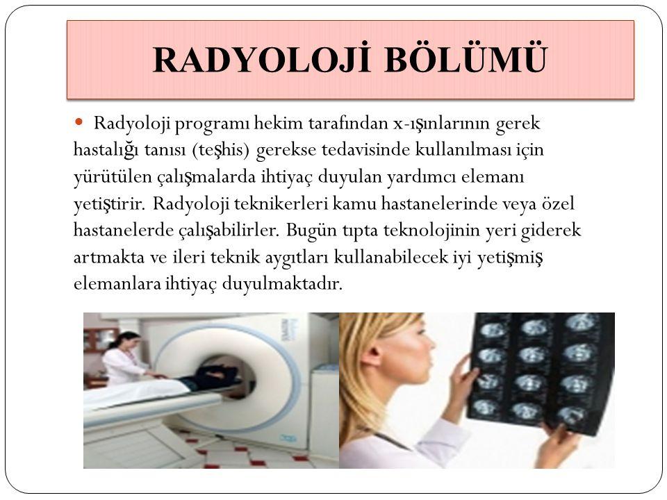 Radyoloji programı hekim tarafından x-ı ş ınlarının gerek hastalı ğ ı tanısı (te ş his) gerekse tedavisinde kullanılması için yürütülen çalı ş malarda