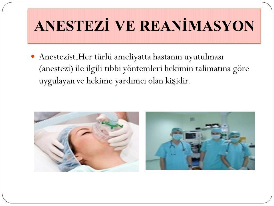 Anestezist,Her türlü ameliyatta hastanın uyutulması (anestezi) ile ilgili tıbbi yöntemleri hekimin talimatına göre uygulayan ve hekime yardımcı olan k