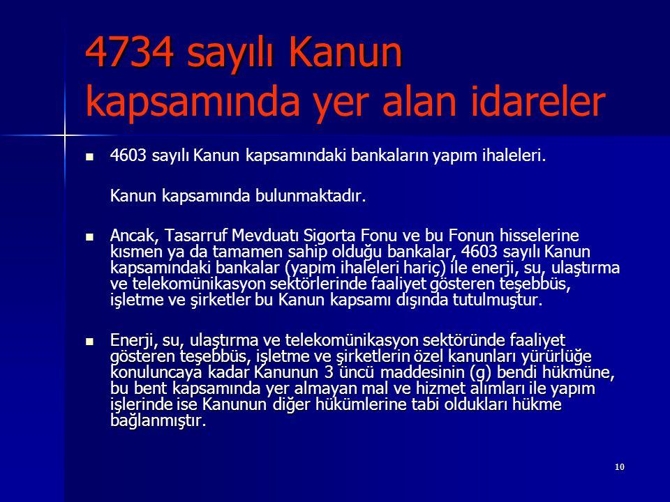 10 4734 sayılı Kanun 4734 sayılı Kanun kapsamında yer alan idareler 4603 sayılı Kanun kapsamındaki bankaların yapım ihaleleri. Kanun kapsamında bulunm