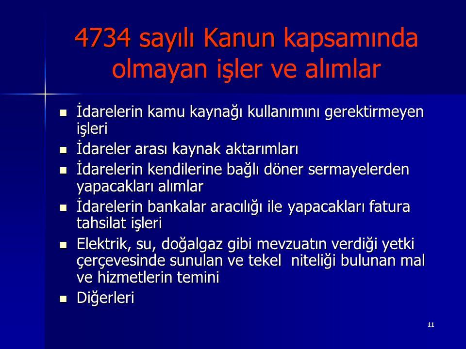 11 4734 sayılı Kanun 4734 sayılı Kanun kapsamında olmayan işler ve alımlar İdarelerin kamu kaynağı kullanımını gerektirmeyen işleri İdarelerin kamu ka