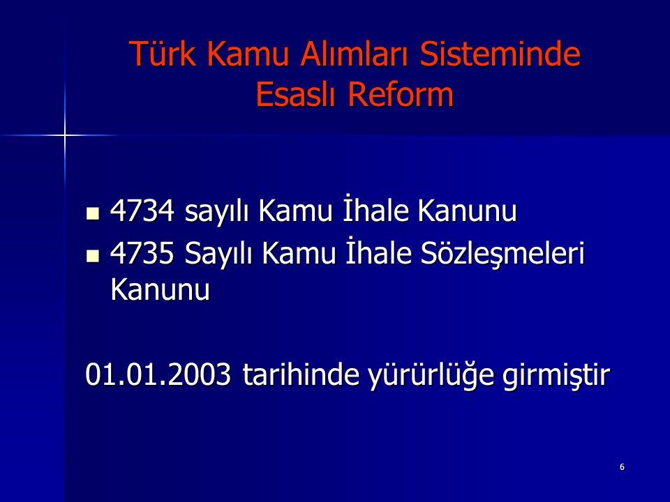 6 Türk Kamu Alımları Sisteminde Esaslı Reform 4734 sayılı Kamu İhale Kanunu 4734 sayılı Kamu İhale Kanunu 4735 Sayılı Kamu İhale Sözleşmeleri Kanunu 4
