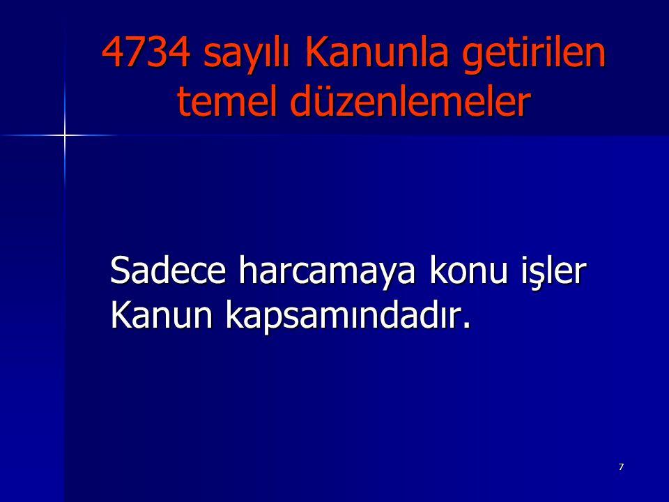7 4734 sayılı Kanunla getirilen temel düzenlemeler Sadece harcamaya konu işler Kanun kapsamındadır.