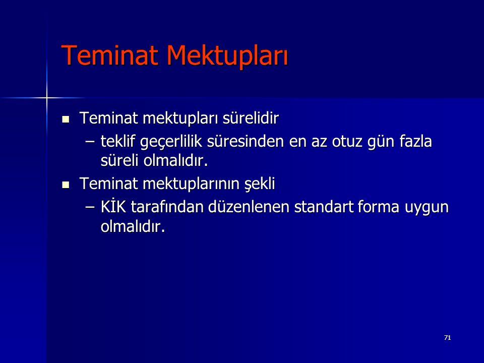 71 Teminat Mektupları Teminat mektupları sürelidir Teminat mektupları sürelidir –teklif geçerlilik süresinden en az otuz gün fazla süreli olmalıdır. T