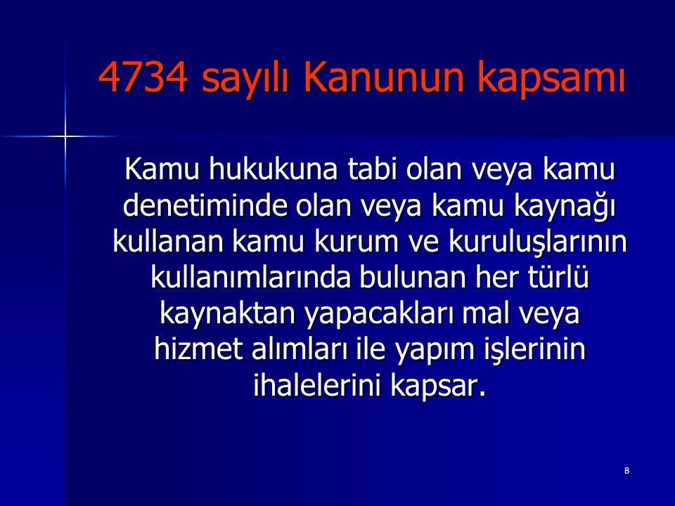 8 4734 sayılı Kanunun 4734 sayılı Kanunun kapsamı Kamu hukukuna tabi olan veya kamu denetiminde olan veya kamu kaynağı kullanan kamu kurum ve kuruluşl