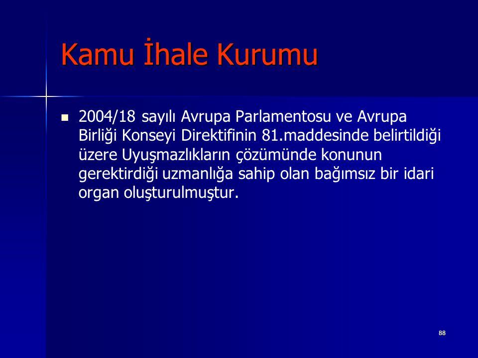 88 Kamu İhale Kurumu 2004/18 sayılı Avrupa Parlamentosu ve Avrupa Birliği Konseyi Direktifinin 81.maddesinde belirtildiği üzere Uyuşmazlıkların çözümü