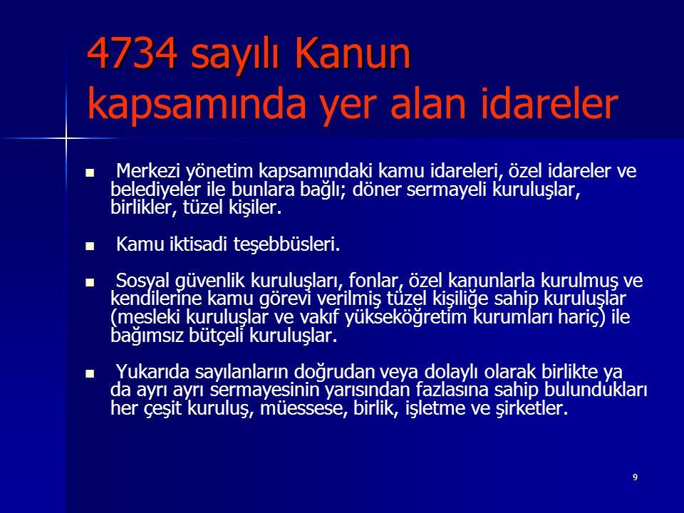 9 4734 sayılı Kanun 4734 sayılı Kanun kapsamında yer alan idareler Merkezi yönetim kapsamındaki kamu idareleri, özel idareler ve belediyeler ile bunla