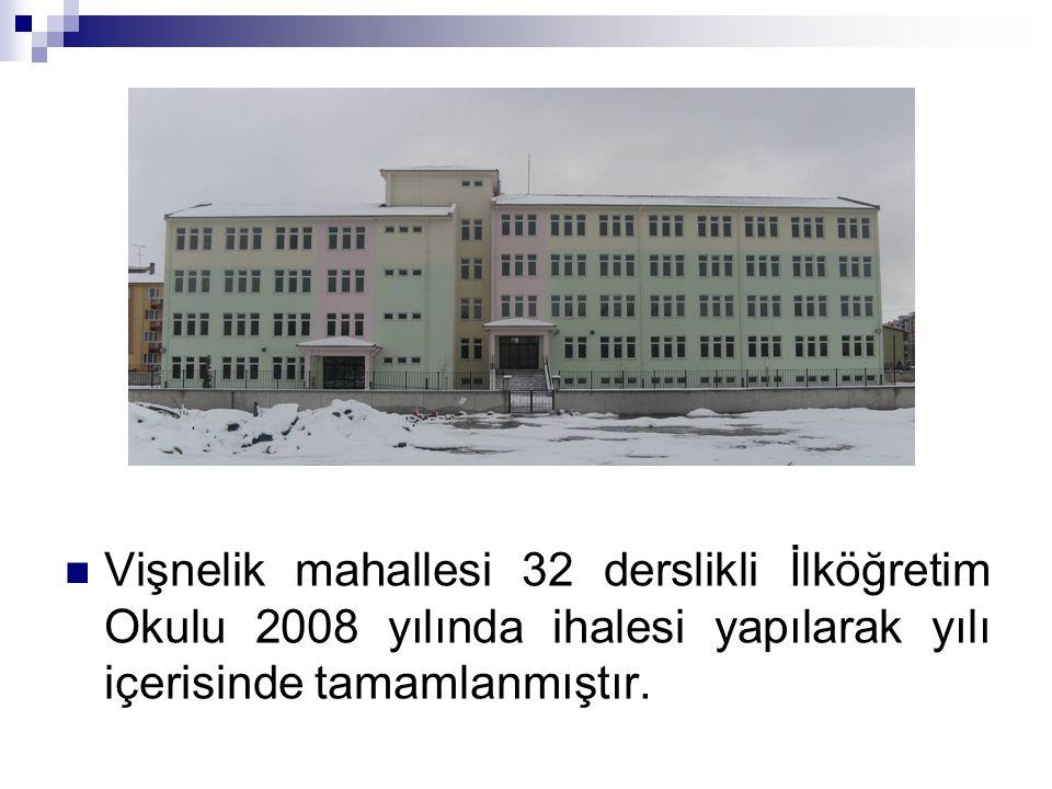 Vişnelik mahallesi 32 derslikli İlköğretim Okulu 2008 yılında ihalesi yapılarak yılı içerisinde tamamlanmıştır.