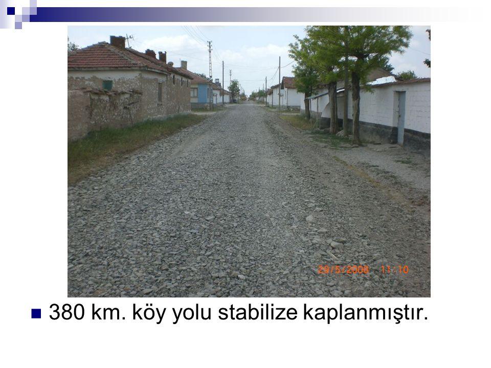 380 km. köy yolu stabilize kaplanmıştır.