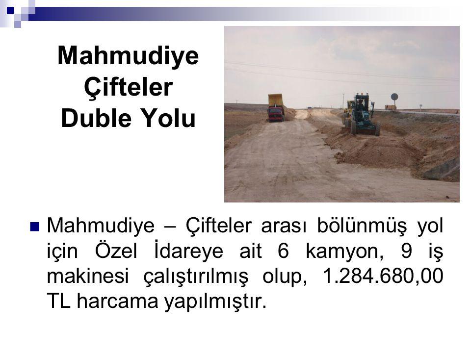 Mahmudiye Çifteler Duble Yolu Mahmudiye – Çifteler arası bölünmüş yol için Özel İdareye ait 6 kamyon, 9 iş makinesi çalıştırılmış olup, 1.284.680,00 T