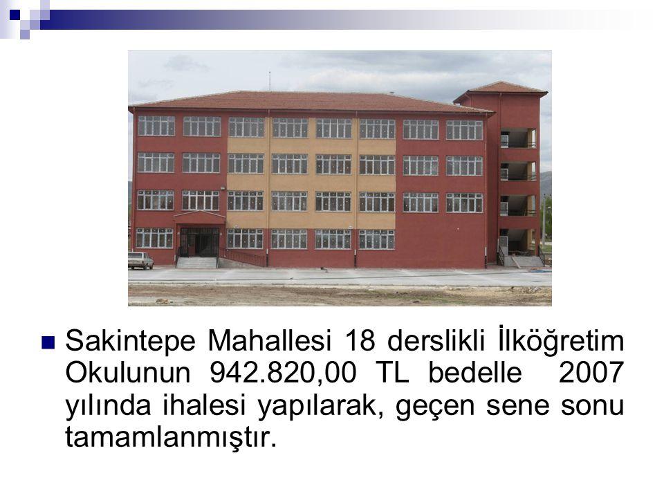 Sakintepe Mahallesi 18 derslikli İlköğretim Okulunun 942.820,00 TL bedelle 2007 yılında ihalesi yapılarak, geçen sene sonu tamamlanmıştır.