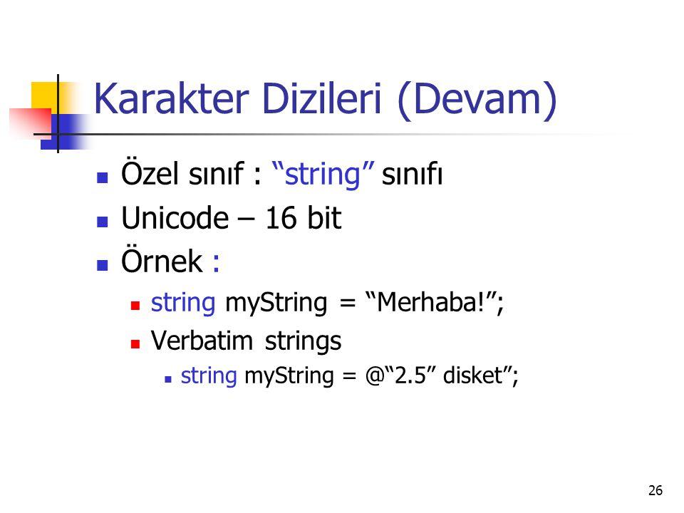 """26 Karakter Dizileri (Devam) Özel sınıf : """"string"""" sınıfı Unicode – 16 bit Örnek : string myString = """"Merhaba!""""; Verbatim strings string myString = @"""""""