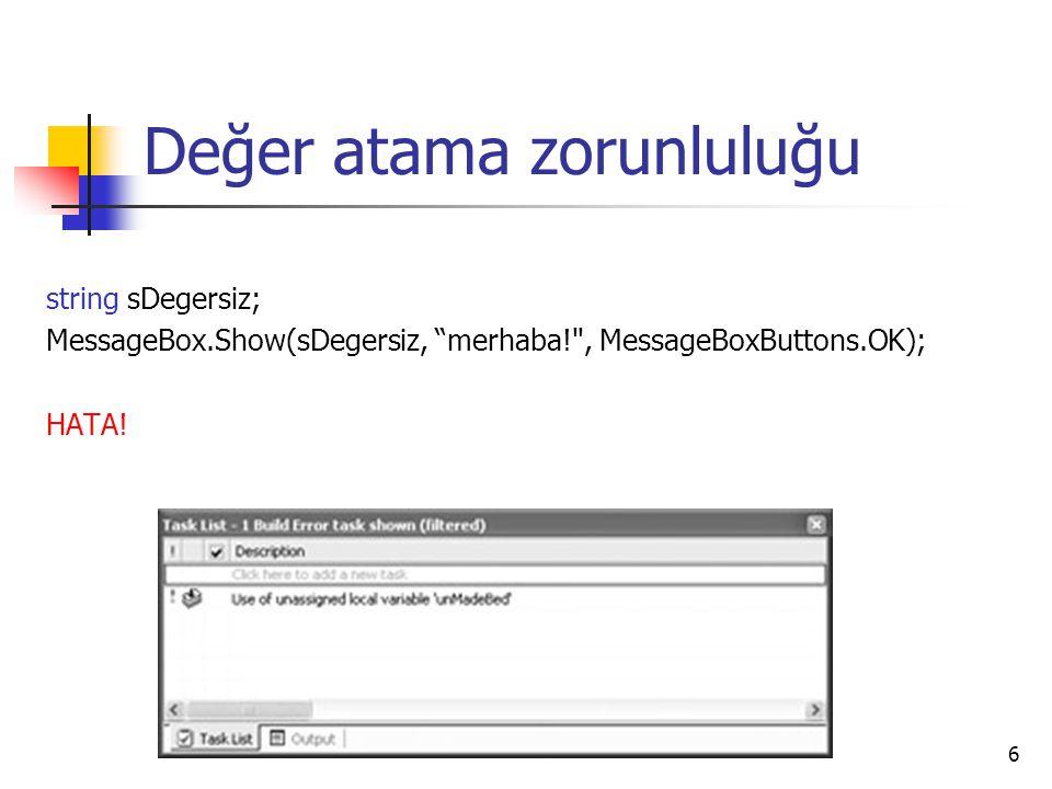 """6 Değer atama zorunluluğu string sDegersiz; MessageBox.Show(sDegersiz, """"merhaba!"""