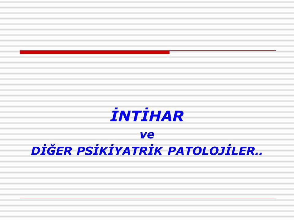 İNTİHAR ve DİĞER PSİKİYATRİK PATOLOJİLER..