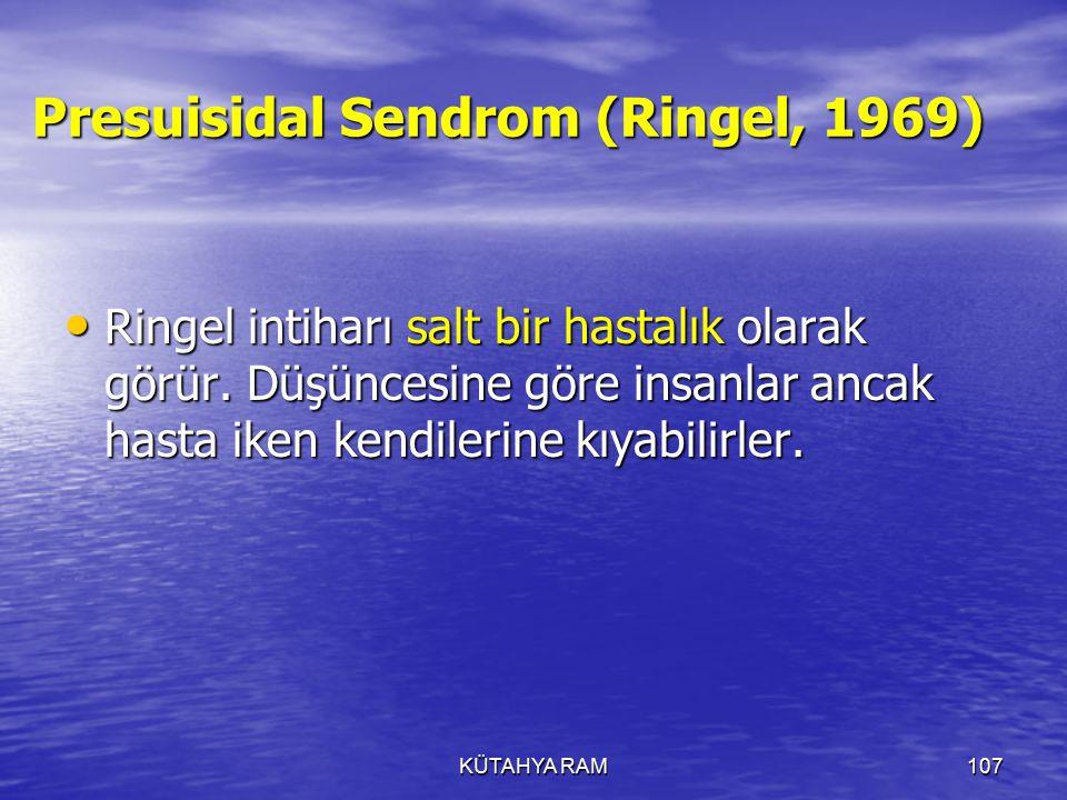 KÜTAHYA RAM107 Presuisidal Sendrom (Ringel, 1969) Ringel intiharı salt bir hastalık olarak görür.