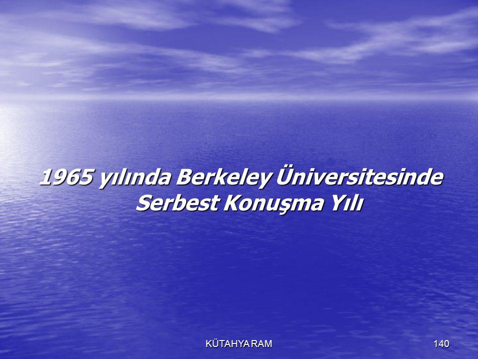 KÜTAHYA RAM140 1965 yılında Berkeley Üniversitesinde Serbest Konuşma Yılı