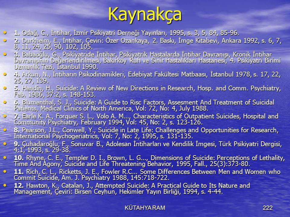 KÜTAHYA RAM222Kaynakça 1.Odağ, C., İntihar, İzmir Psikiyatri Derneği Yayınları, 1995, s.
