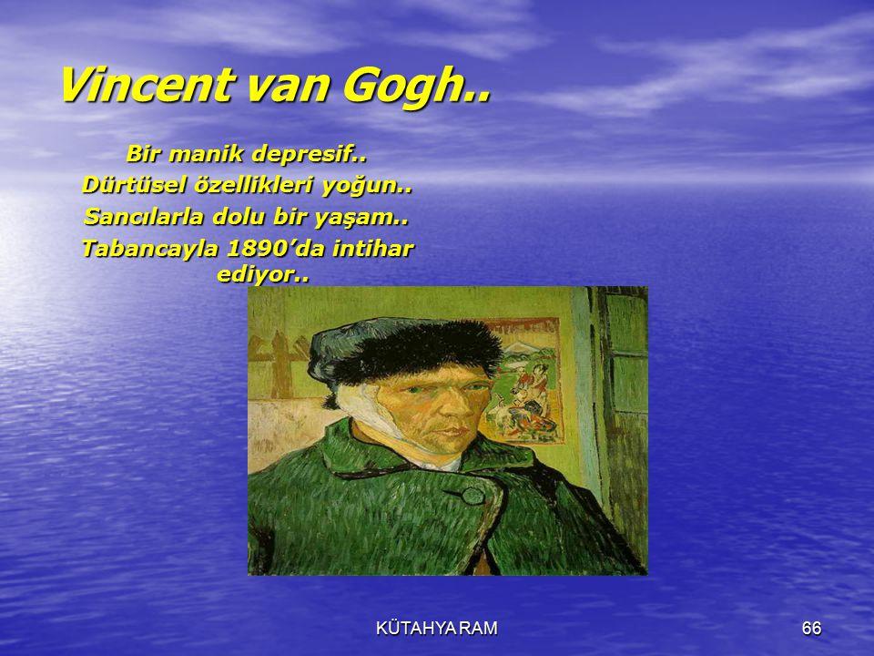 KÜTAHYA RAM66 Vincent van Gogh..Bir manik depresif..