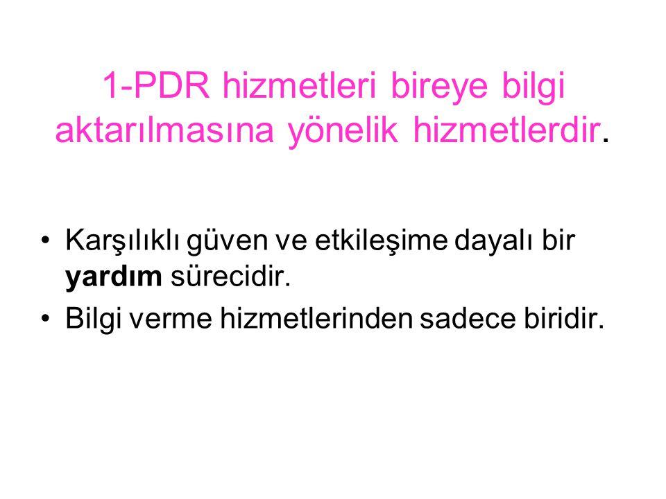 1-PDR hizmetleri bireye bilgi aktarılmasına yönelik hizmetlerdir.