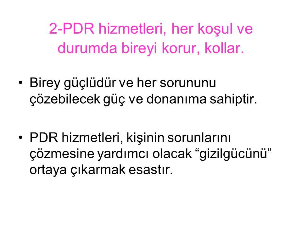 2-PDR hizmetleri, her koşul ve durumda bireyi korur, kollar.