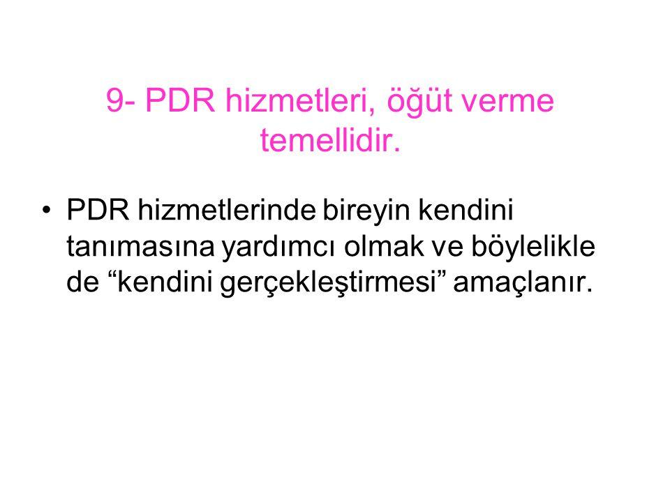 9- PDR hizmetleri, öğüt verme temellidir.