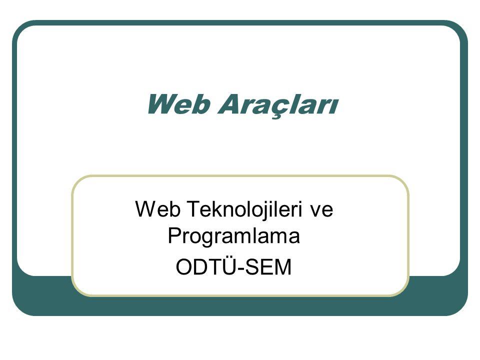 Web Araçları Web Teknolojileri ve Programlama ODTÜ-SEM