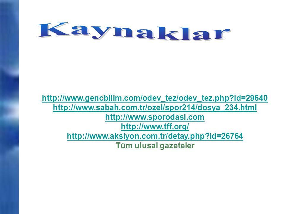 http://www.gencbilim.com/odev_tez/odev_tez.php?id=29640 http://www.sabah.com.tr/ozel/spor214/dosya_234.html http://www.sporodasi.com http://www.tff.or