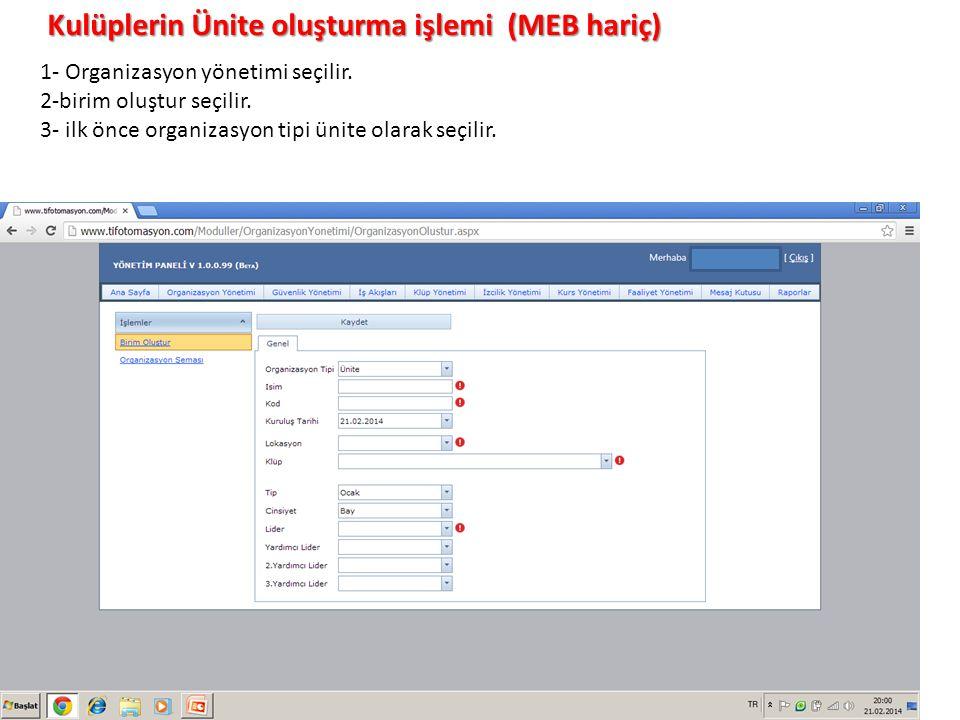 Kulüplerin Ünite oluşturma işlemi (MEB hariç) 1- Organizasyon yönetimi seçilir.