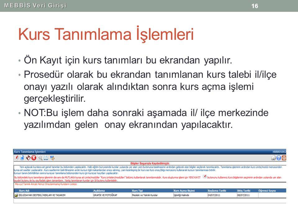 Kurs Tanımlama İşlemleri Ön Kayıt için kurs tanımları bu ekrandan yapılır. Prosedür olarak bu ekrandan tanımlanan kurs talebi il/ilçe onayı yazılı ola