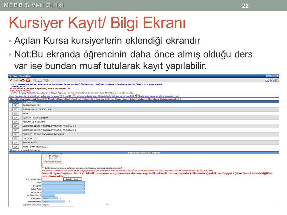 Kursiyer Kayıt/ Bilgi Ekranı Açılan Kursa kursiyerlerin eklendiği ekrandır Not:Bu ekranda öğrencinin daha önce almış olduğu ders var ise bundan muaf t