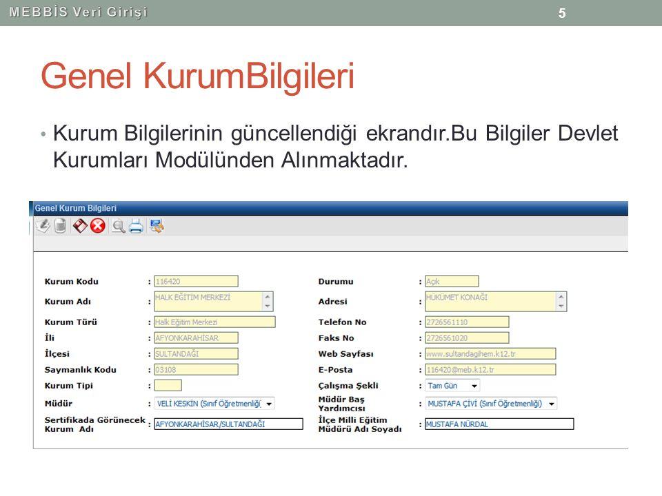 Genel KurumBilgileri Kurum Bilgilerinin güncellendiği ekrandır.Bu Bilgiler Devlet Kurumları Modülünden Alınmaktadır. 5