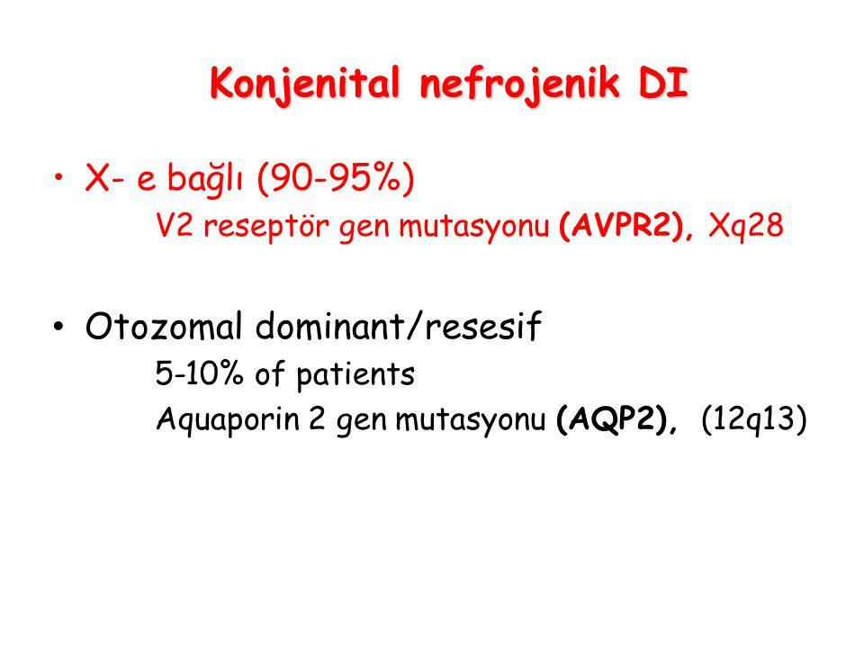 Konjenital nefrojenik DI X- e bağlı (90-95%) V2 reseptör gen mutasyonu (AVPR2), Xq28 Otozomal dominant/resesif 5-10% of patients Aquaporin 2 gen mutas