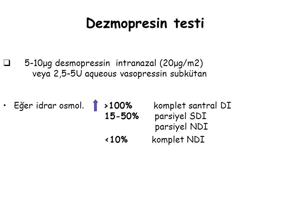 Dezmopresin testi  5-10μg desmopressin intranazal (20μg/m2) veya 2,5-5U aqueous vasopressin subkütan Eğer idrar osmol. >100% komplet santral DI 15-50
