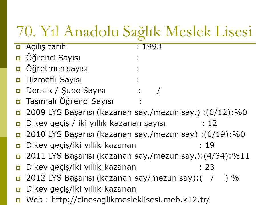 70. Yıl Anadolu Sağlık Meslek Lisesi  Açılış tarihi : 1993  Öğrenci Sayısı :  Öğretmen sayısı :  Hizmetli Sayısı :  Derslik / Şube Sayısı : /  T
