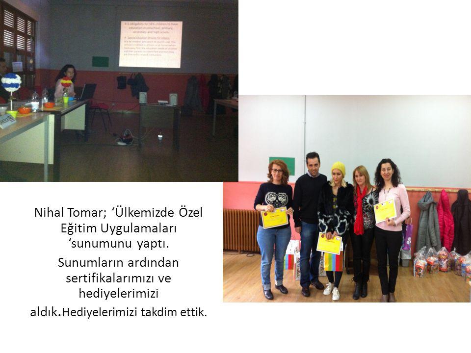 Nihal Tomar; 'Ülkemizde Özel Eğitim Uygulamaları 'sunumunu yaptı. Sunumların ardından sertifikalarımızı ve hediyelerimizi aldık. Hediyelerimizi takdim