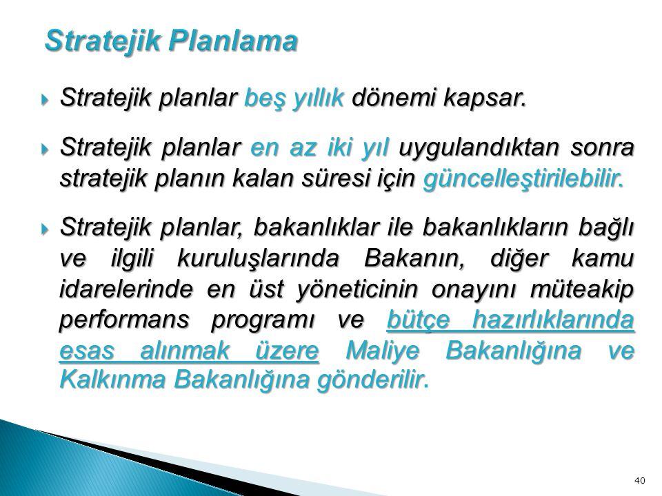  Stratejik planlar beş yıllık dönemi kapsar.  Stratejik planlar en az iki yıl uygulandıktan sonra stratejik planın kalan süresi için güncelleştirile
