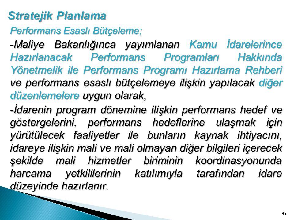 Performans Esaslı Bütçeleme; -Maliye Bakanlığınca yayımlanan Kamu İdarelerince Hazırlanacak Performans Programları Hakkında Yönetmelik ile Performans