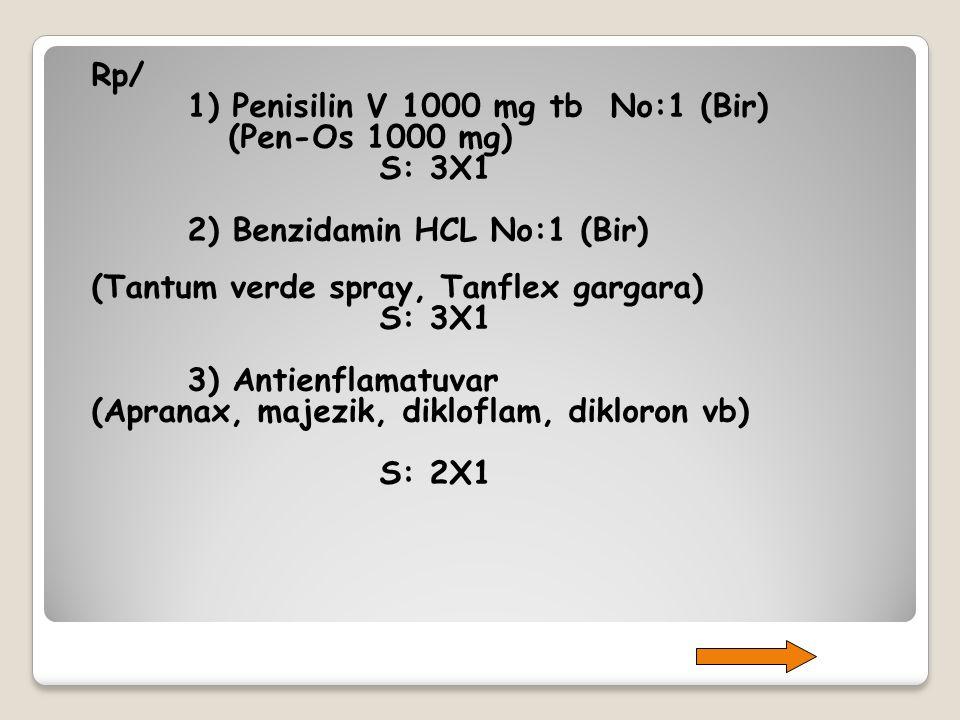 Rp/ 1) Penisilin V 1000 mg tb No:1 (Bir) (Pen-Os 1000 mg) S: 3X1 2) Benzidamin HCL No:1 (Bir) (Tantum verde spray, Tanflex gargara) S: 3X1 3) Antienfl