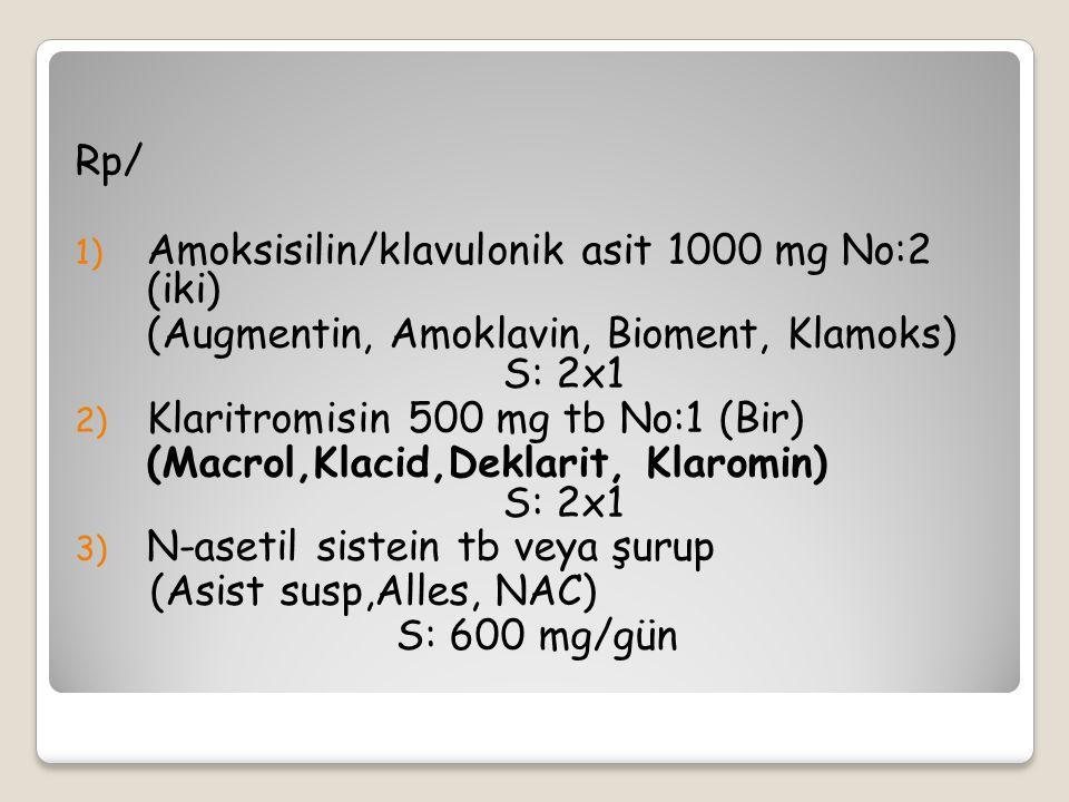 Rp/ 1) Amoksisilin/klavulonik asit 1000 mg No:2 (iki) (Augmentin, Amoklavin, Bioment, Klamoks) S: 2x1 2) Klaritromisin 500 mg tb No:1 (Bir) (Macrol,Kl
