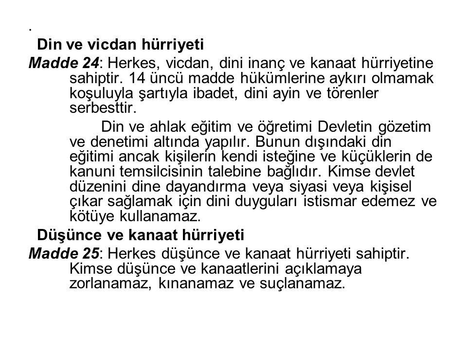 . Din ve vicdan hürriyeti Madde 24: Herkes, vicdan, dini inanç ve kanaat hürriyetine sahiptir. 14 üncü madde hükümlerine aykırı olmamak koşuluyla şart