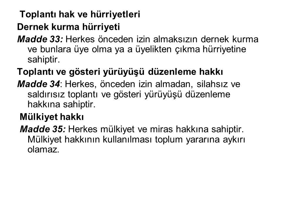 Toplantı hak ve hürriyetleri Dernek kurma hürriyeti Madde 33: Herkes önceden izin almaksızın dernek kurma ve bunlara üye olma ya a üyelikten çıkma hür