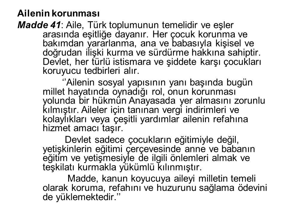Ailenin korunması Madde 41: Aile, Türk toplumunun temelidir ve eşler arasında eşitliğe dayanır. Her çocuk korunma ve bakımdan yararlanma, ana ve babas