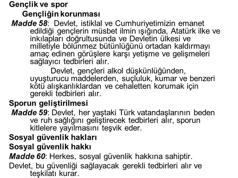 Gençlik ve spor Gençliğin korunması Madde 58: Devlet, istiklal ve Cumhuriyetimizin emanet edildiği gençlerin müsbet ilmin ışığında, Atatürk ilke ve in